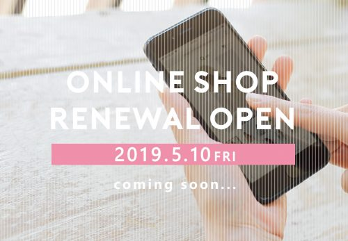 【ONLINE SHOP】RENEWAL OPEN [ 2019.5.10 fri ]